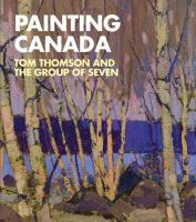 Painting Canada Tom Thomson and the Group of Seven