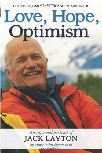 Love, hope, optimism an informal portrait of Jack Layton by those who knew him
