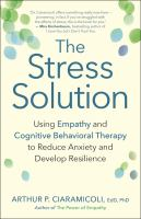 The stress solution -using empathy and cognitive behavioral therapy to reduce anxiety and develop resilience