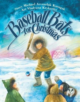 Baseball Bats for Christmas, by Michael Arvaarluk Kusugak
