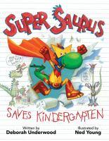 Super Saurus Saves Kindergarten, by Deborah Underwood
