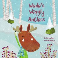Wade's Wiggly Antlers, by Louise Bradford
