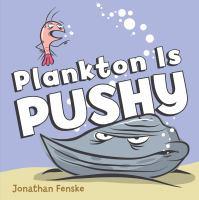Plankton Is Pushy, by Jonathan Fenske