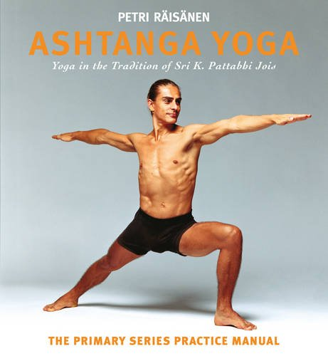 Ashtanga yoga  yoga in the tradition of Śrī K. Pattabhi Jois  the definitive primary series practice manual