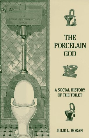 The porcelain god  a social history of the toilet