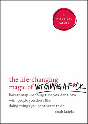 The Life-Changing Magic of Not Giving an F, by Sarah Knight