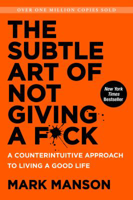 The Subtle Art of Not Giving an F  by Mark Manson