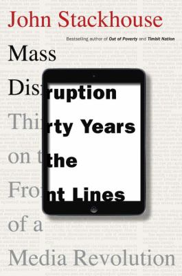 Mass disruption thirty years on the front lines of a media revolution