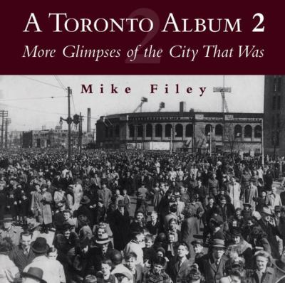 A Toronto album  volume 2 2 more glimpses of the city that was