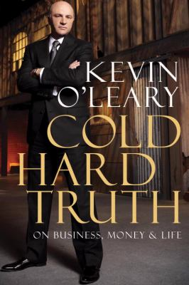 Cold hard truth on business  money & life by kevin o'leary