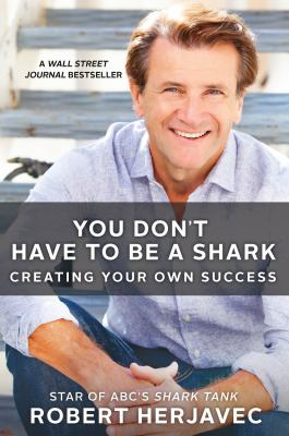 You don't have to be a shark creating your own success by robert herjavec