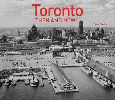 Toronto Then and Now by Doug Taylor