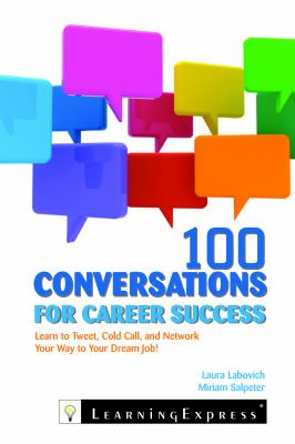 100 conversations for career success  learn to network  cold call  and tweet your way to your dream job by Laura Labovich