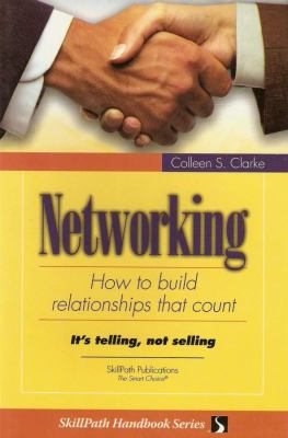 Networking how to build relationships that count by Colleen Clarke