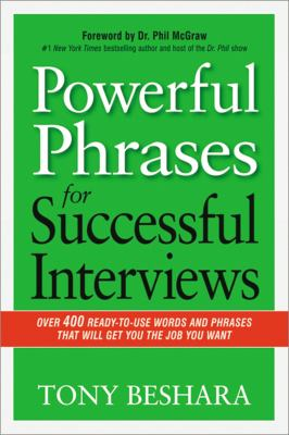 Powerful phrases for successful interviews over 400 ready-to-use words and phrases that will get you the job you want  Tony Beshara