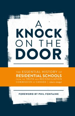 A knock on the door  the essential history of residential schools from the Truth and Reconciliation Commission of Canada