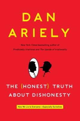 The honest truth about dishonesty  how we lie to everyone---especially ourselves