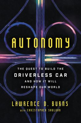 Autonomy The Quest to Build the Driverless Car
