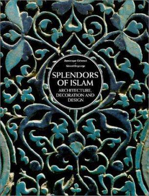 Splendors of Islam architecture  decoration and design