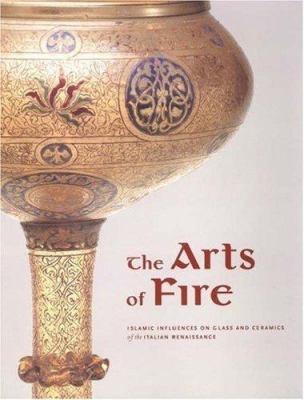 The arts of fire Islamic influences on glass and ceramics of the Italian Renaissance