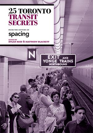 25 Toronto Transit Secrets from the Editors of Spacing