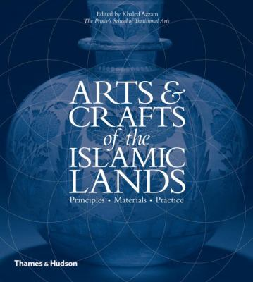 Arts & crafts of the Islamic lands  principles  materials  practice