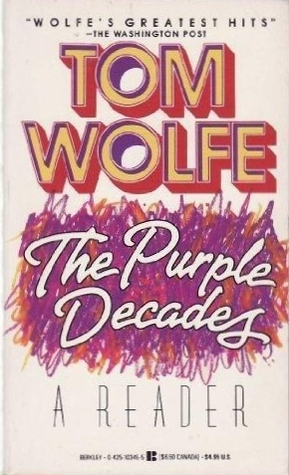 The Purple Decades A Reader by Tom Wolfe