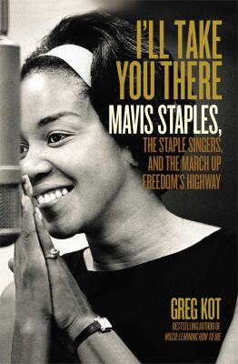 I'll take you there Mavis Staples  the Staple Singers  and the march up freedom's highway