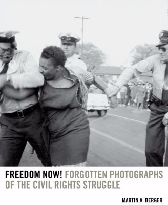 Freedom now forgotten photographs of the civil rights struggle