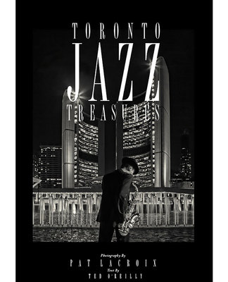 Toronto Jazz Treasures 100 Portraits of Toronto's Great Jazz Musicians