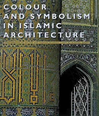 Colour and symbolism in Islamic architecture  eight centuries of the tile-maker's art