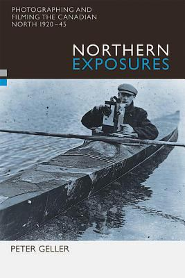 Northern exposures photographing and filming the Canadian north  1920-45