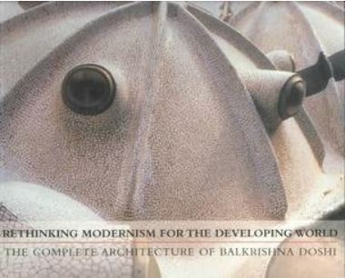 Rethinking modernism for the developing world the complete architecture of Balkrishna Doshi
