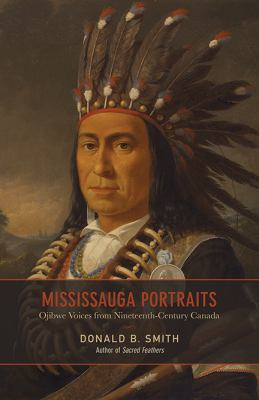 Mississauga portraits Ojibwe voices from nineteenth-century Canada