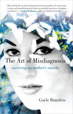 The art of misdiagnosis  surviving my mother's suicide