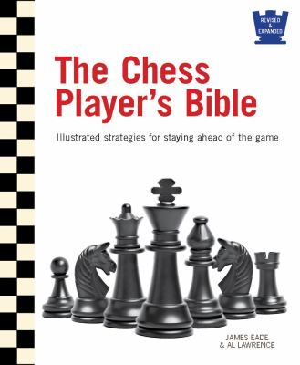 The chess player's bible illustrated strategies for staying ahead of the game
