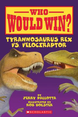 Who Would Win - Tyrannosaurus rex vs. velociraptor by Jerry Pallotta
