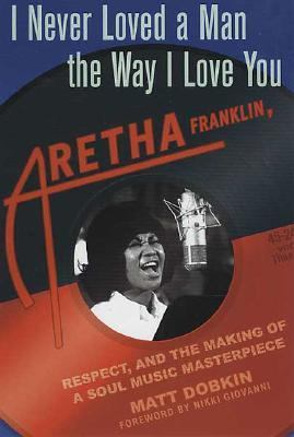 I never loved a man the way I love you  Aretha Franklin  respect  and the making of a soul music masterpiece