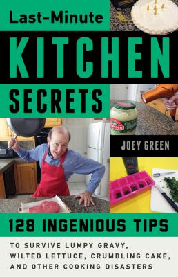 Last-minute kitchen secrets - 129 ingenious tips to survive lumpy gravy  wilted lettuce  crumbling cake  and other cooking disasters