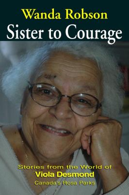 Sister to courage  stories from the world of Viola Desmond  Canada's Rosa Parks
