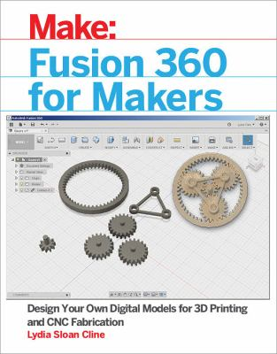 Fusion 360 for Makers - Design your own digital models for 3D printing and CBC fabrication