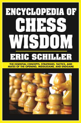 Encyclopedia of chess wisdom the essential concepts  strategies  tactics  and mates of the opening  middlegame  and endgame