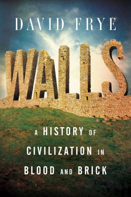 Walls  a history of civilization in blood and brick