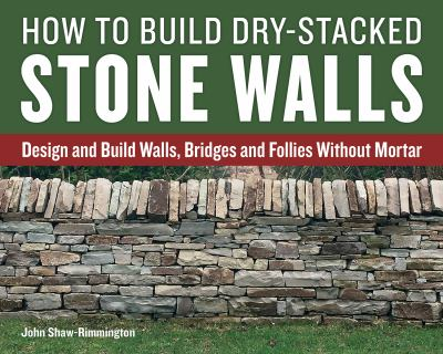 How to build dry-stacked stone walls design and build walls  bridges and follies without mortar