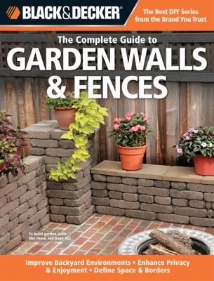 Black & Decker the complete guide to garden walls & fences