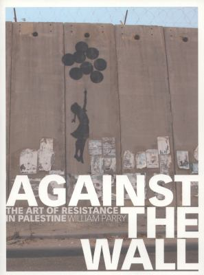 Against the wall  the art of resistance in Palestine