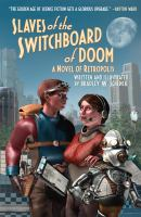 Slaves of the Switchboard of Doom: a novel of Retropolis by Bradley W. Schenck
