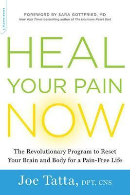 Heal your pain now - the revolutionary program to reset your brain and body for a pain-free life