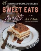Sweet Eats for All: 250 Decadent Gluten-Free, Vegan Recipes: From Candy to Cookies, Puff Pastries to Petit Fours