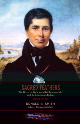 Sacred feathers the Reverend Peter Jones (Kahkewaquonaby) and the Mississauga Indians
